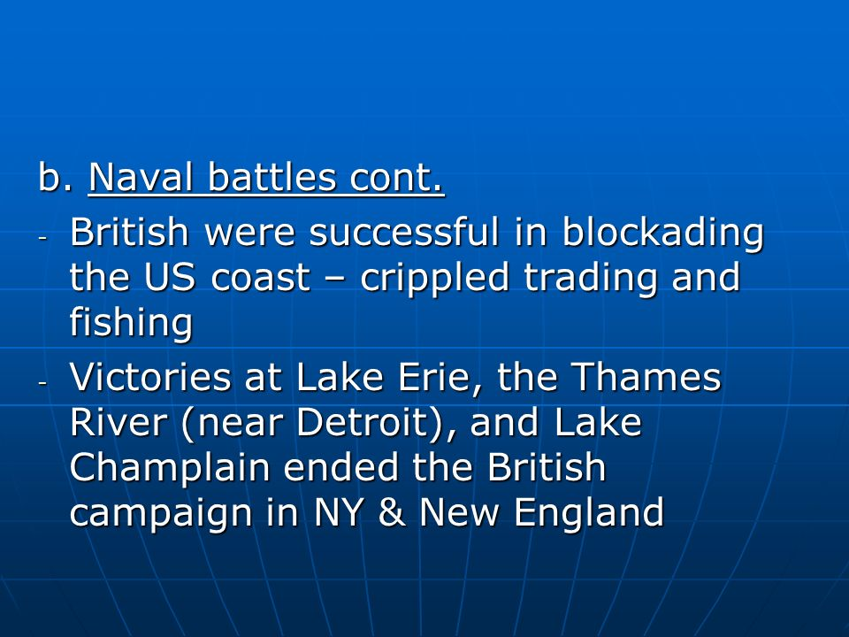 b. Naval battles cont. British were successful in blockading the US coast – crippled trading and fishing.