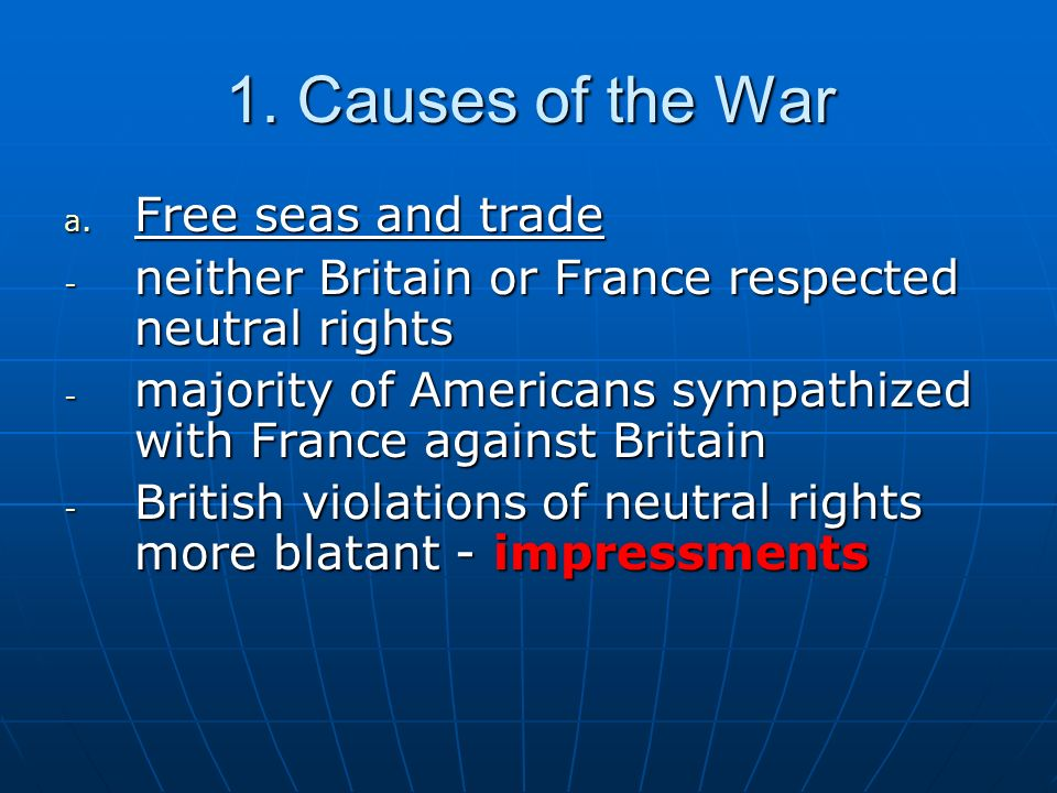 1. Causes of the War Free seas and trade