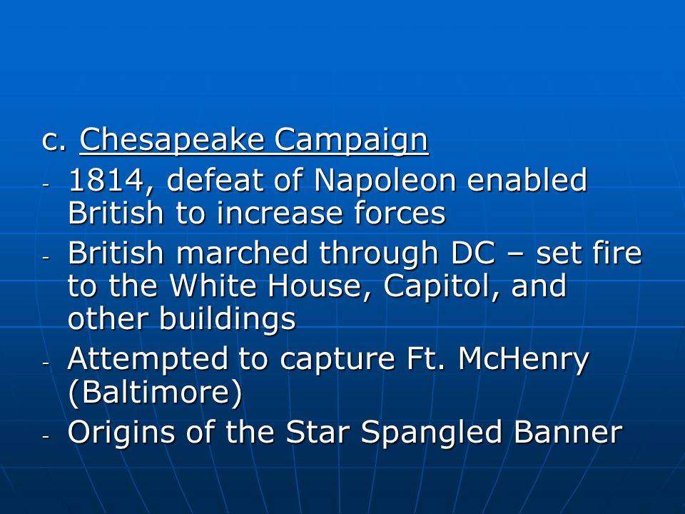 c. Chesapeake Campaign 1814, defeat of Napoleon enabled British to increase forces.
