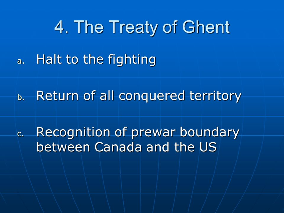 4. The Treaty of Ghent Halt to the fighting