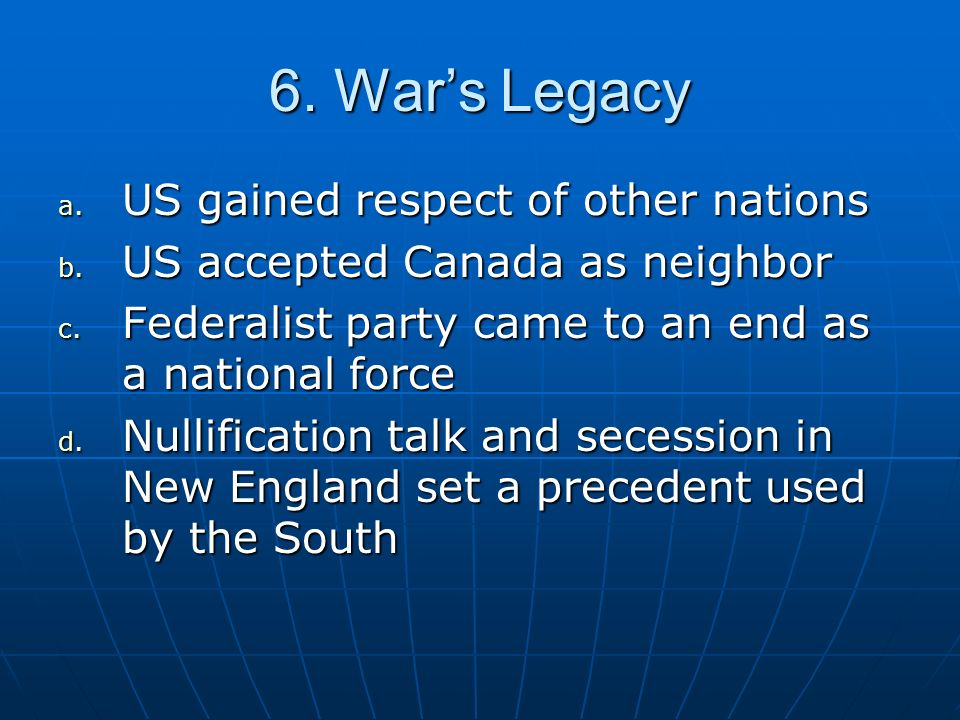 6. War's Legacy US gained respect of other nations