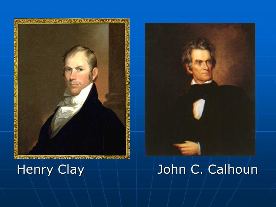 Henry Clay John C. Calhoun