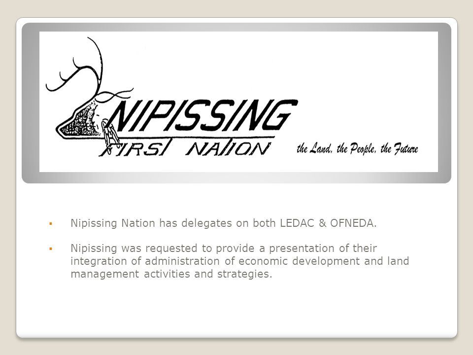 Nipissing Nation has delegates on both LEDAC & OFNEDA.