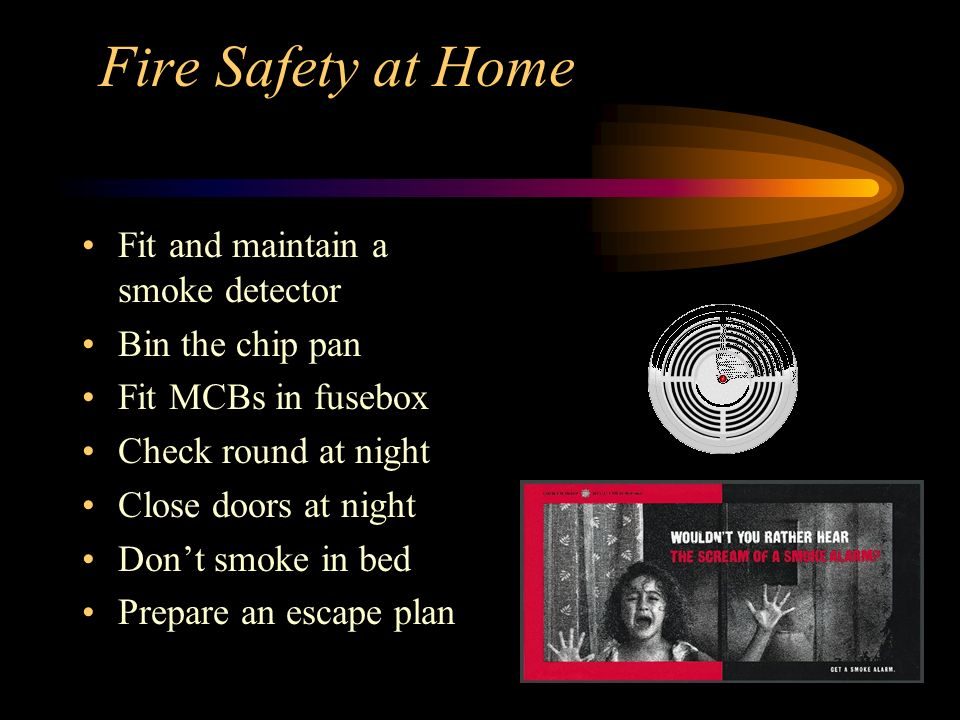 Fire Safety at Home Fit and maintain a smoke detector Bin the chip pan