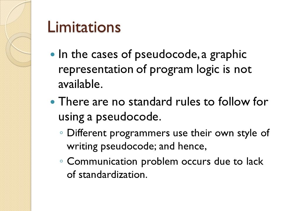 Limitations In the cases of pseudocode, a graphic representation of program logic is not available.