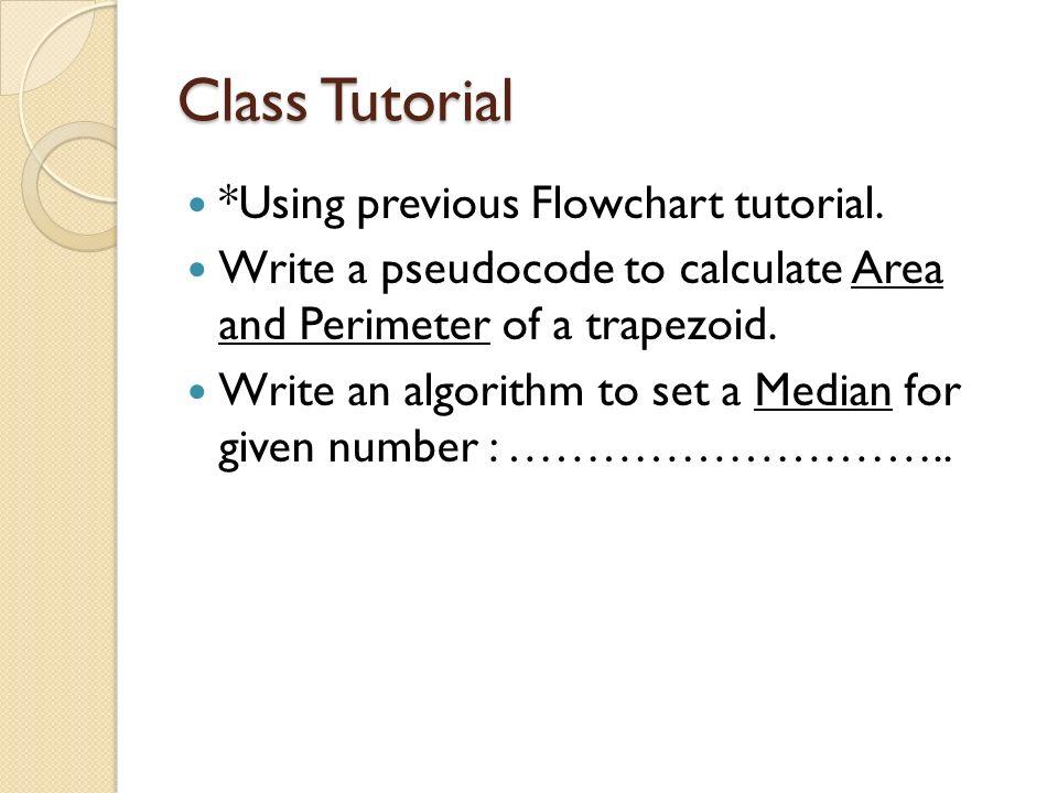 Class Tutorial *Using previous Flowchart tutorial.
