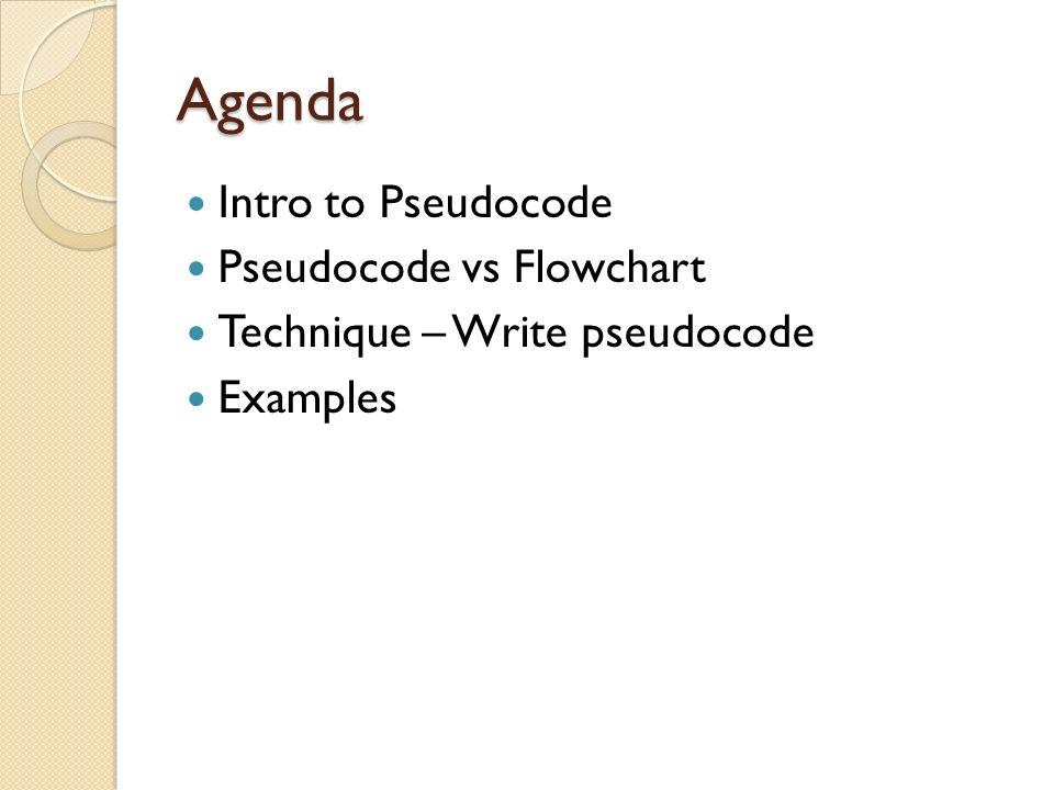 Agenda Intro to Pseudocode Pseudocode vs Flowchart