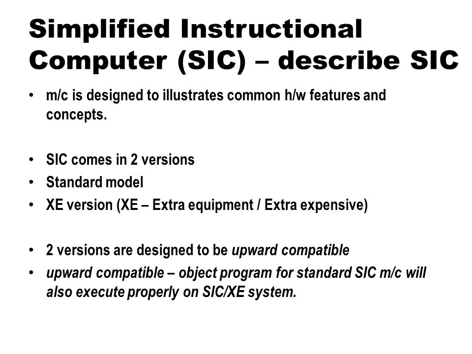 Simplified Instructional Computer (SIC) – describe SIC
