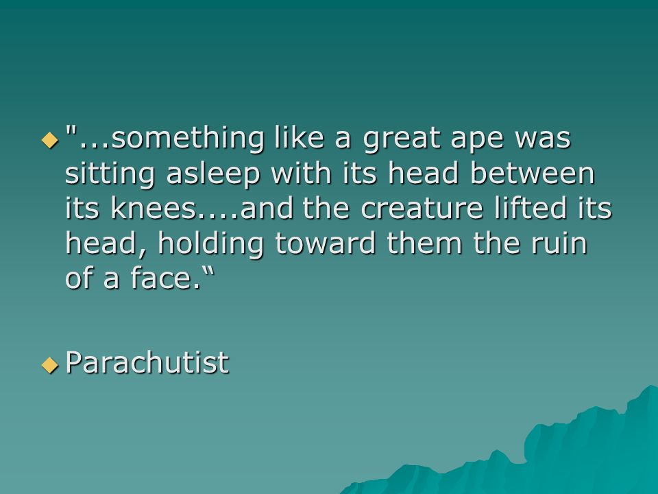 ...something like a great ape was sitting asleep with its head between its knees....and the creature lifted its head, holding toward them the ruin of a face.