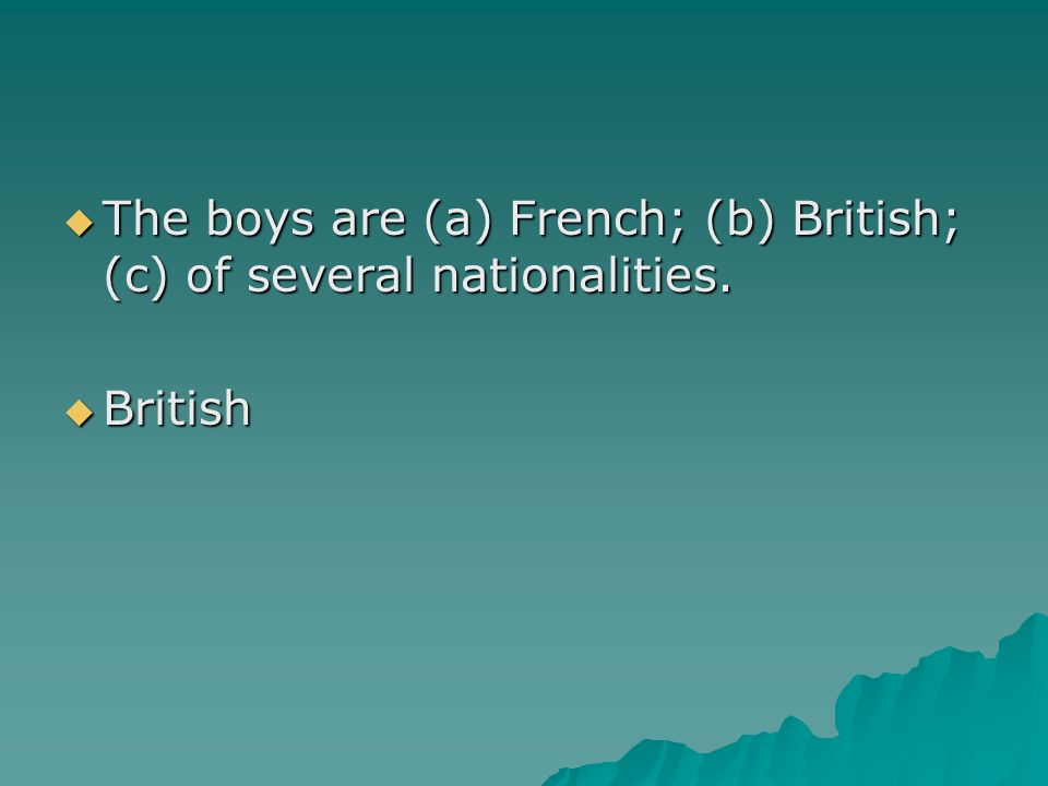 The boys are (a) French; (b) British; (c) of several nationalities.
