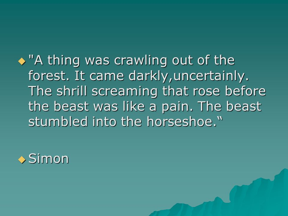 A thing was crawling out of the forest. It came darkly,uncertainly