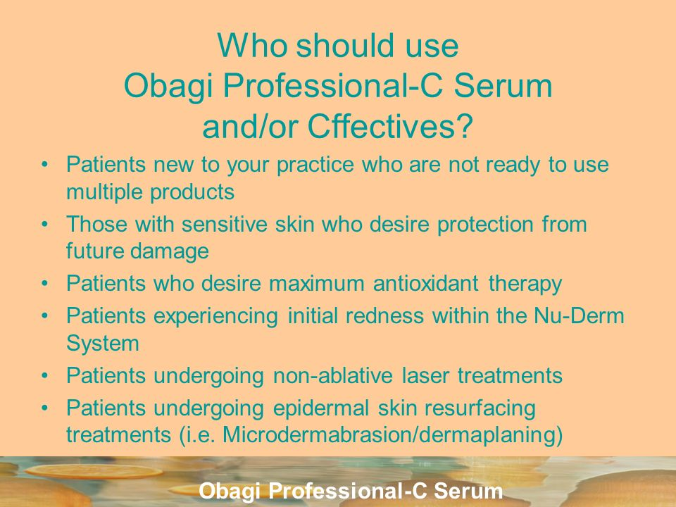 Who should use Obagi Professional-C Serum and/or Cffectives