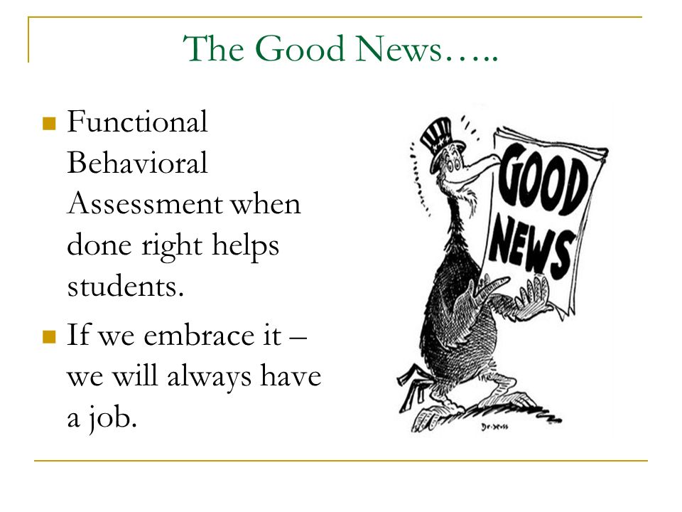 The Good News….. Functional Behavioral Assessment when done right helps students.