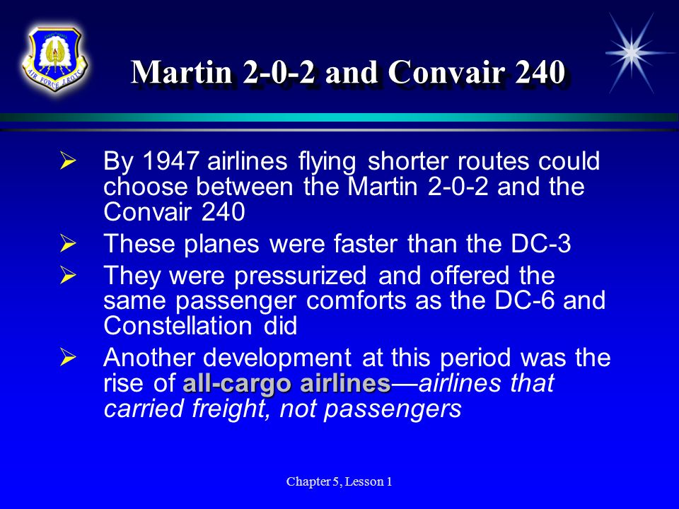 Martin 2-0-2 and Convair 240 By 1947 airlines flying shorter routes could choose between the Martin 2-0-2 and the Convair 240.