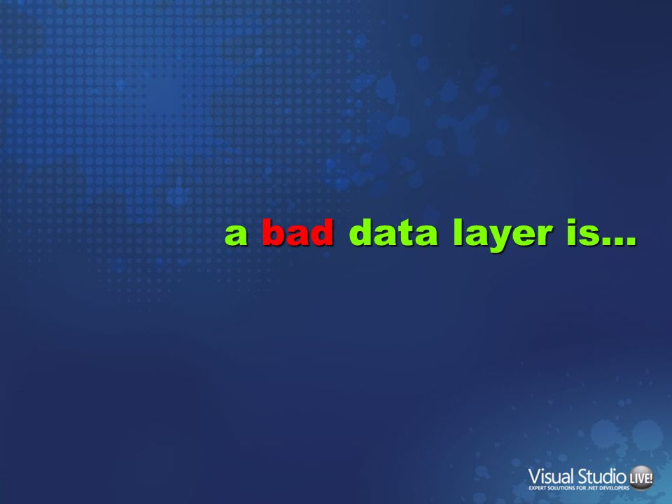 a bad data layer is…