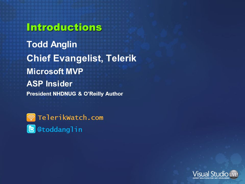 Introductions Chief Evangelist, Telerik Todd Anglin Microsoft MVP
