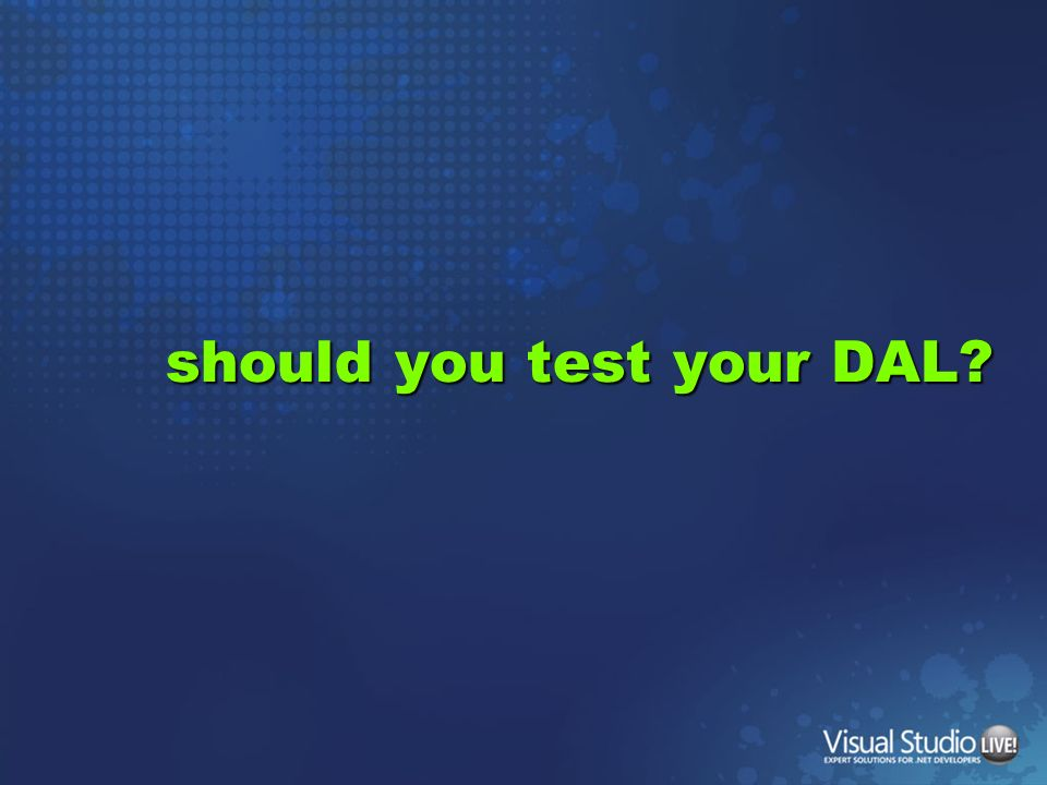 should you test your DAL
