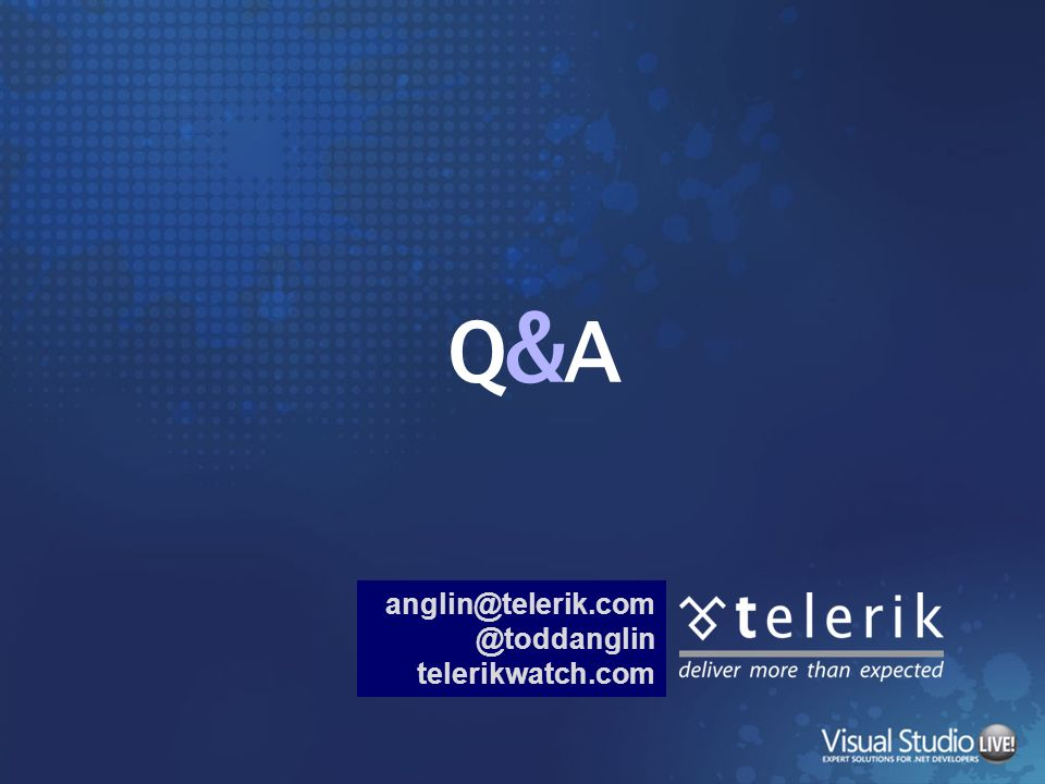 Q&A anglin@telerik.com @toddanglin telerikwatch.com
