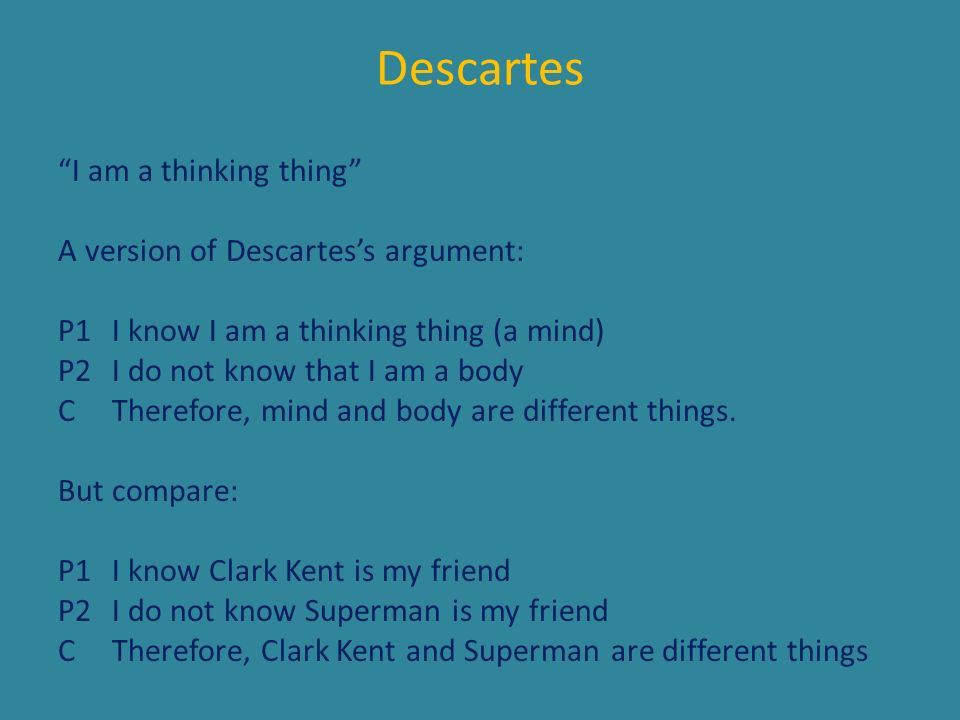 Descartes I am a thinking thing A version of Descartes's argument: