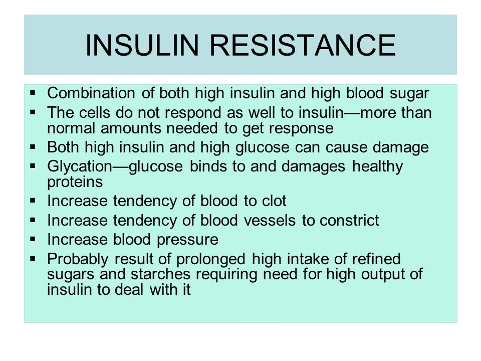 INSULIN RESISTANCE Combination of both high insulin and high blood sugar.