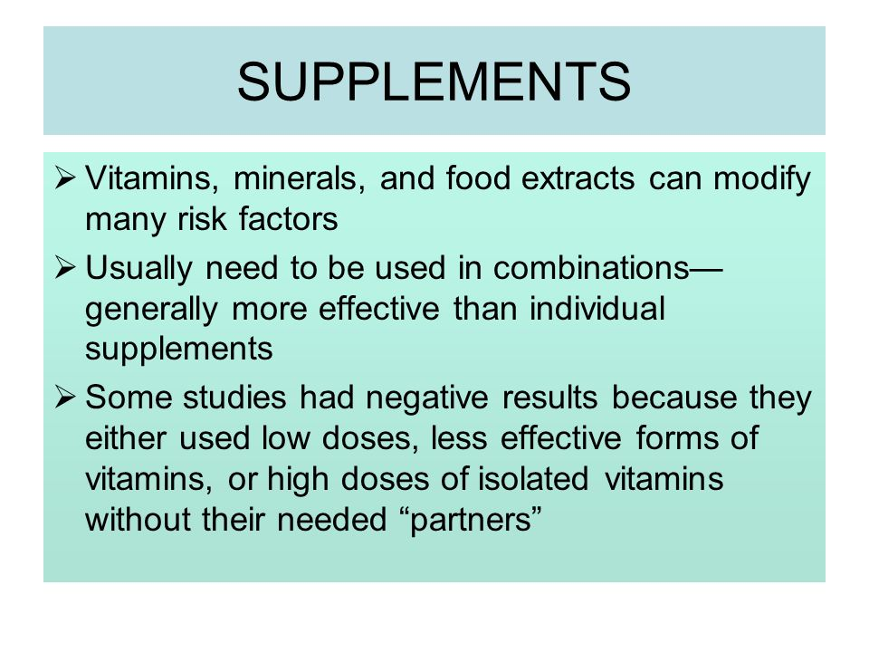 SUPPLEMENTS Vitamins, minerals, and food extracts can modify many risk factors.