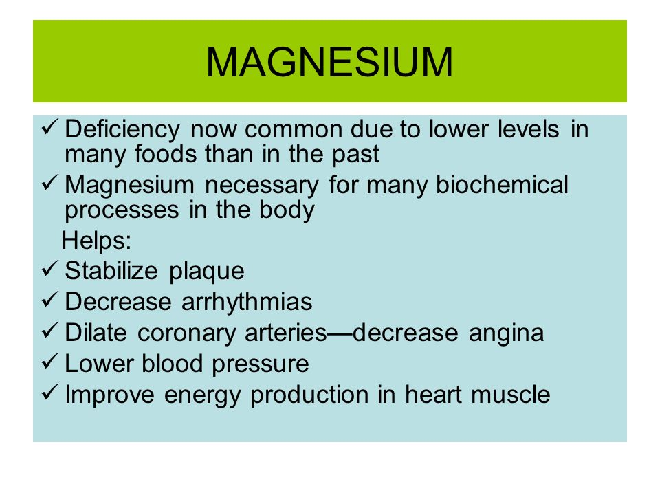 MAGNESIUM Deficiency now common due to lower levels in many foods than in the past. Magnesium necessary for many biochemical processes in the body.