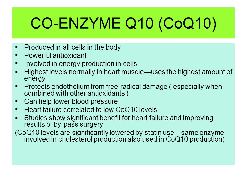 CO-ENZYME Q10 (CoQ10) Produced in all cells in the body