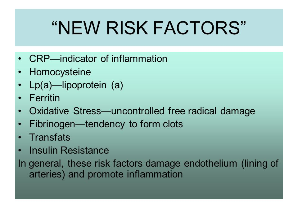 NEW RISK FACTORS CRP—indicator of inflammation Homocysteine