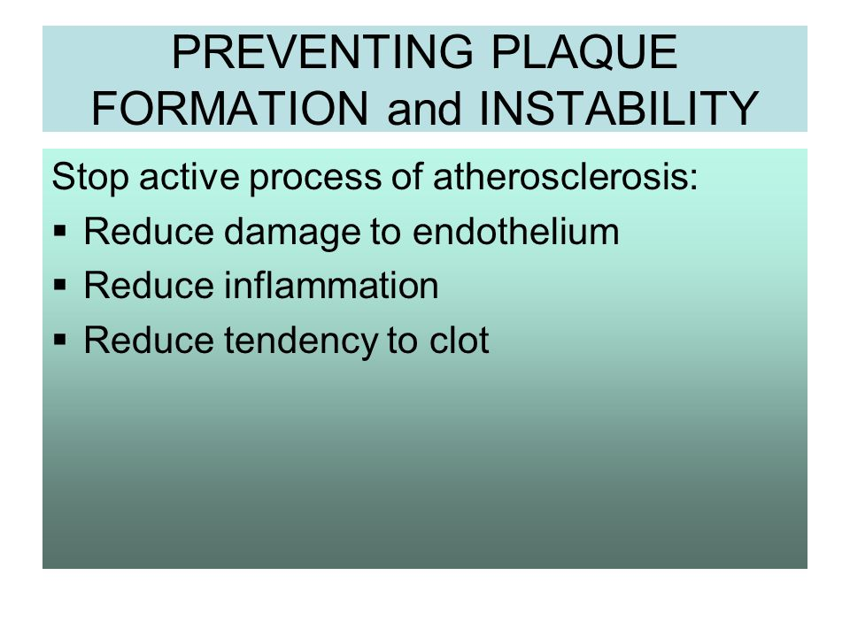 PREVENTING PLAQUE FORMATION and INSTABILITY