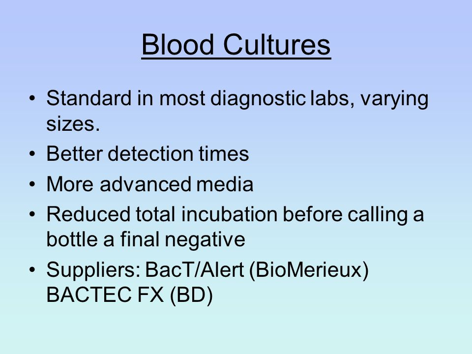 Blood Cultures Standard in most diagnostic labs, varying sizes.