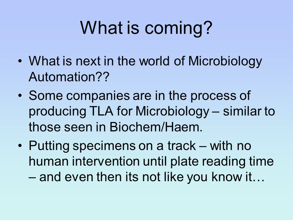 What is coming What is next in the world of Microbiology Automation