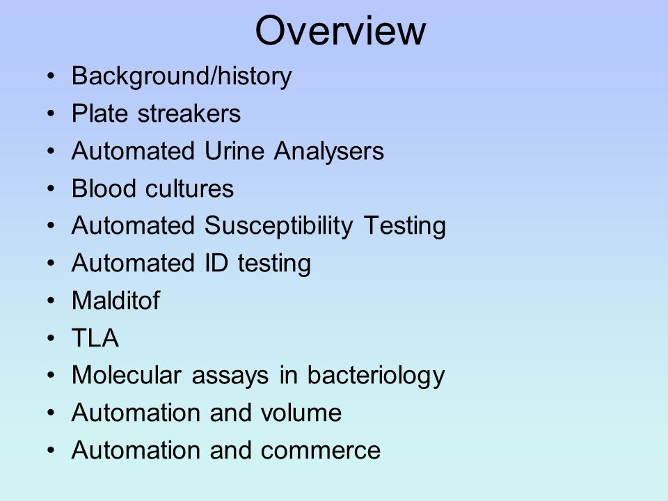 Overview Background/history Plate streakers Automated Urine Analysers