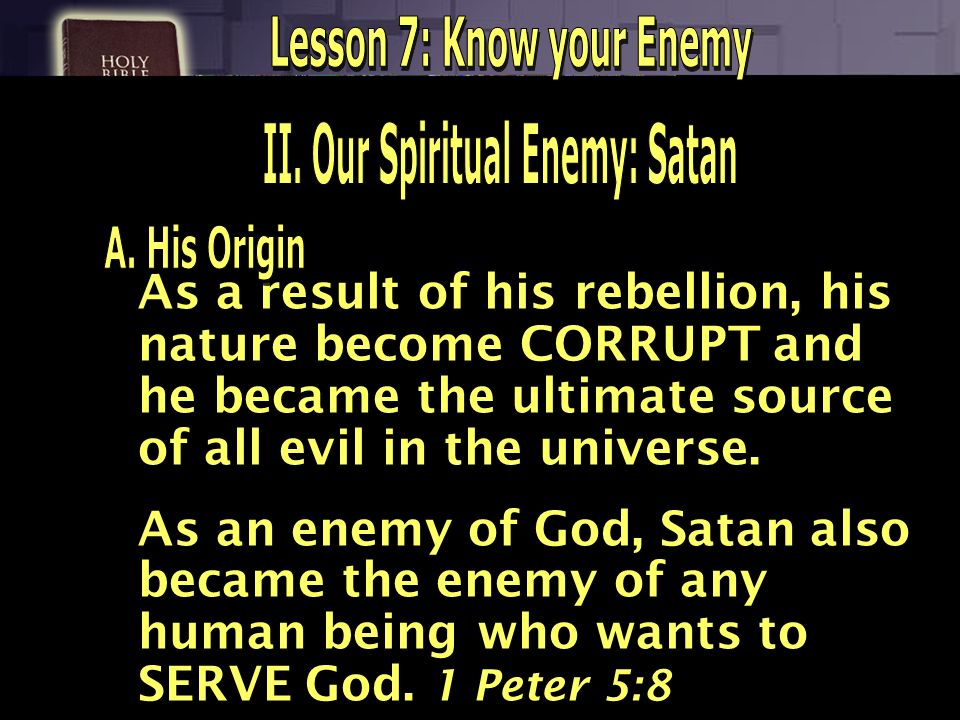 Lesson 7: Know your Enemy II. Our Spiritual Enemy: Satan