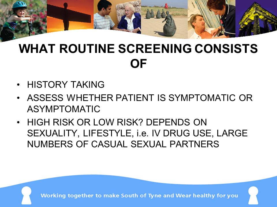 WHAT ROUTINE SCREENING CONSISTS OF