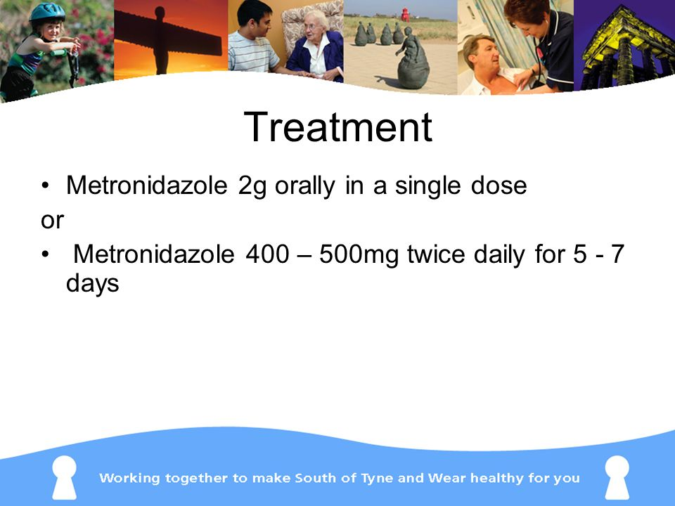 Treatment Metronidazole 2g orally in a single dose or