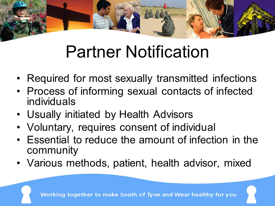 Partner Notification Required for most sexually transmitted infections