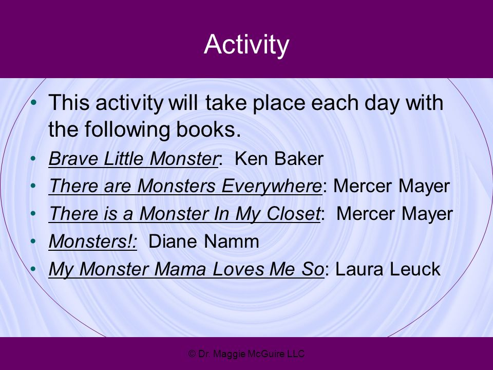 Activity This activity will take place each day with the following books. Brave Little Monster: Ken Baker.