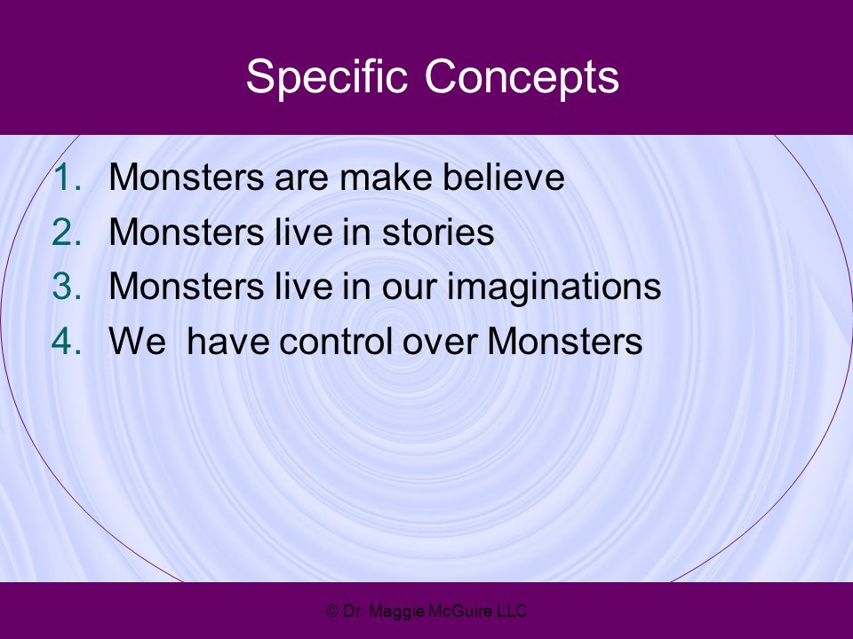 Specific Concepts Monsters are make believe Monsters live in stories