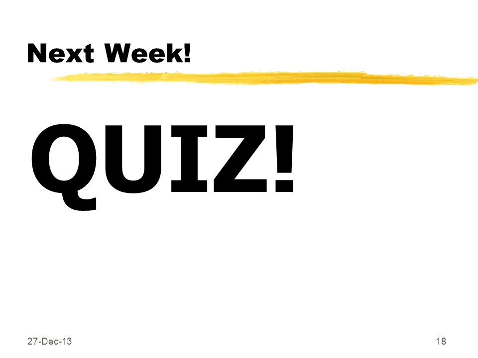 Next Week! QUIZ! 25-Mar-17