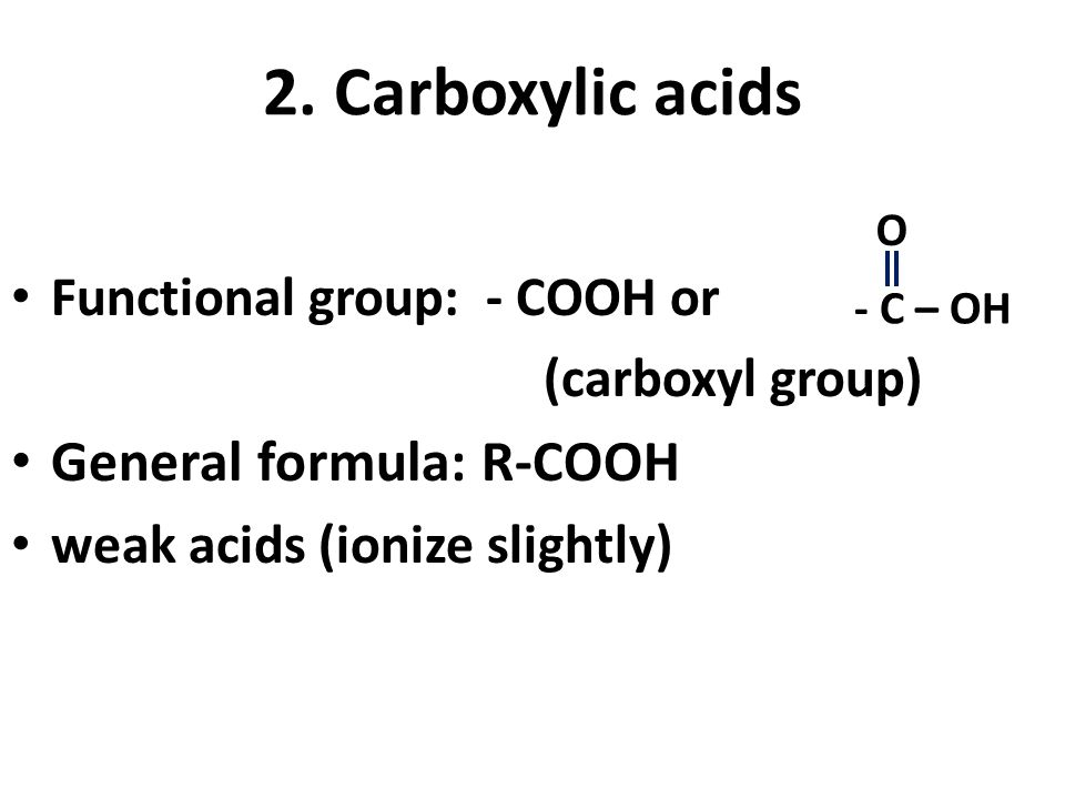 2. Carboxylic acids General formula: R-COOH
