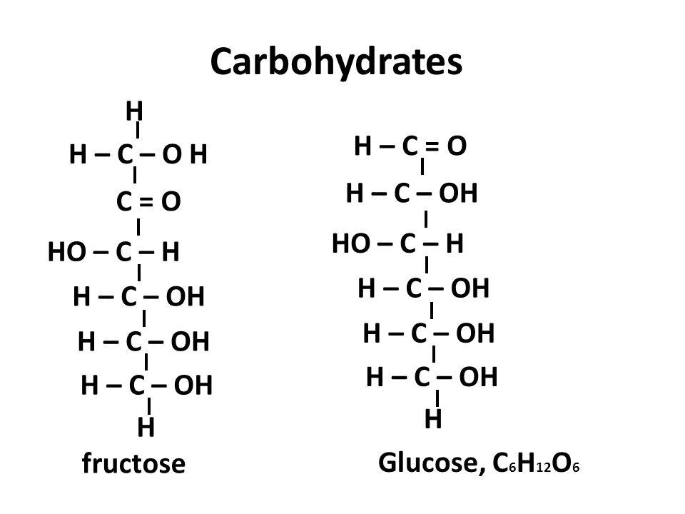Carbohydrates H – C = O H – C – O H H – C – OH C = O HO – C – H