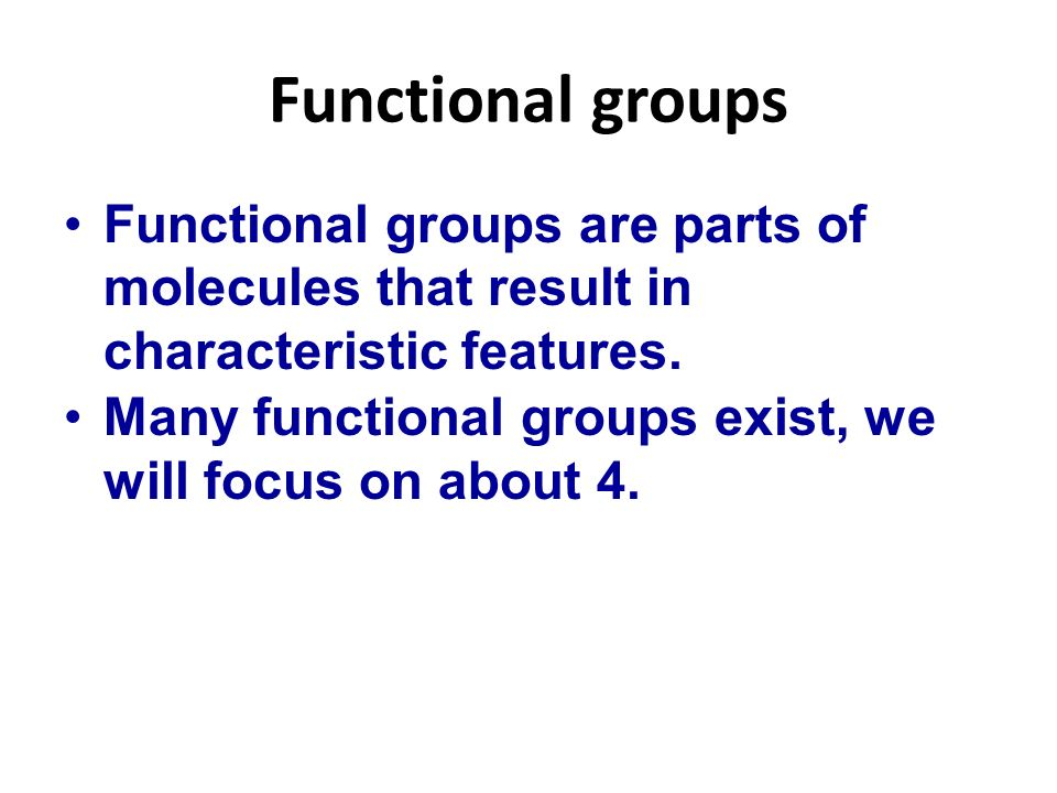 Functional groups Functional groups are parts of molecules that result in characteristic features.