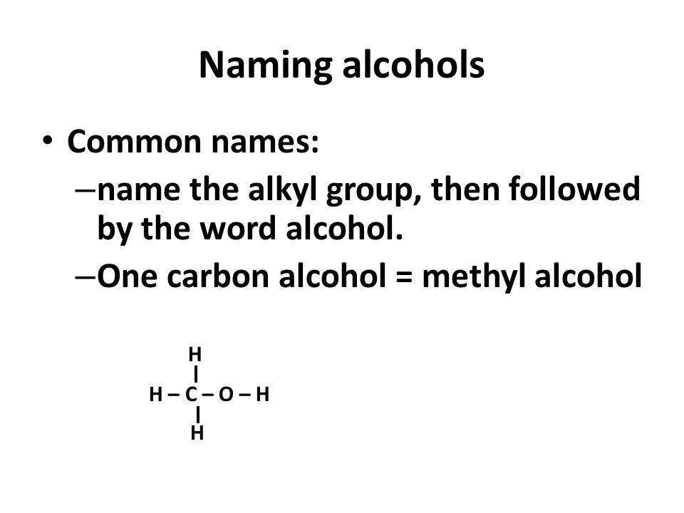 Naming alcohols Common names: