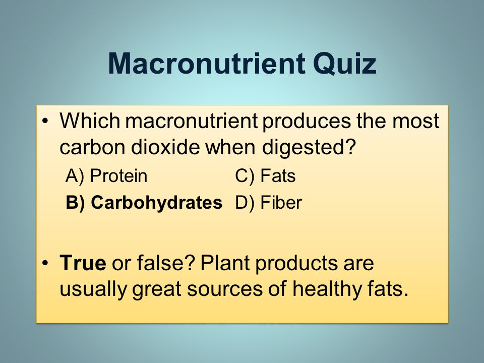 Macronutrient Quiz Which macronutrient produces the most carbon dioxide when digested A) Protein C) Fats.