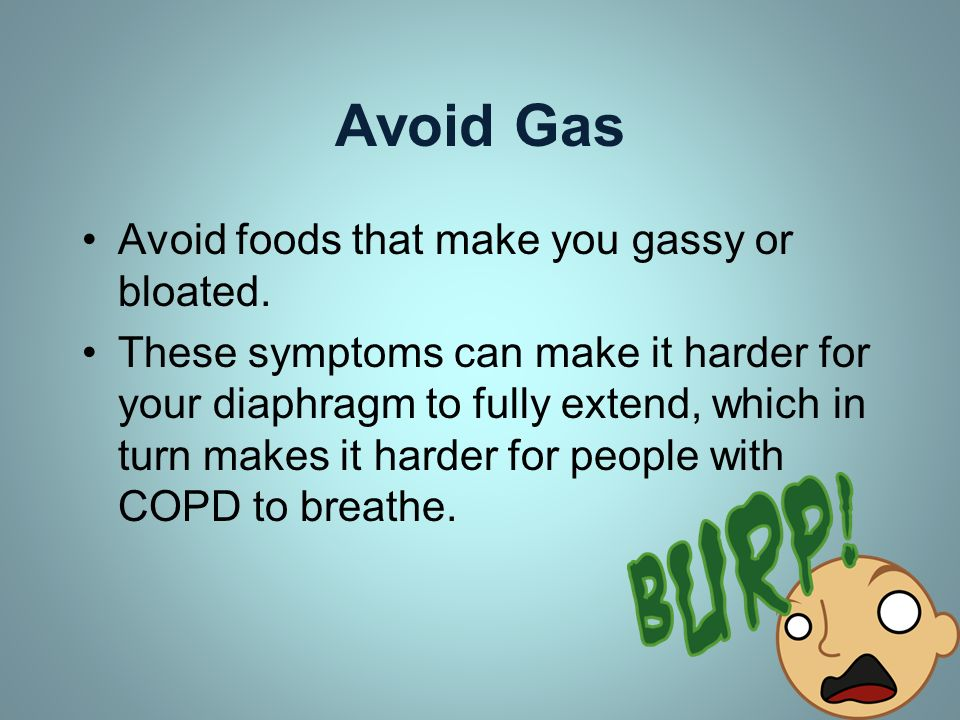 Avoid Gas Avoid foods that make you gassy or bloated.