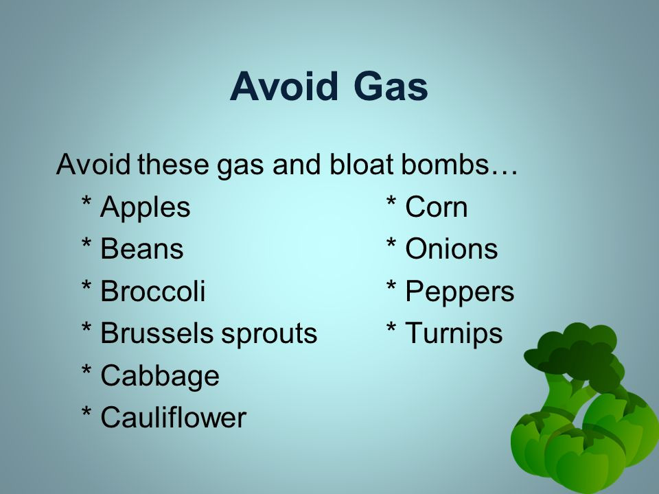 Avoid Gas Avoid these gas and bloat bombs… * Apples * Corn