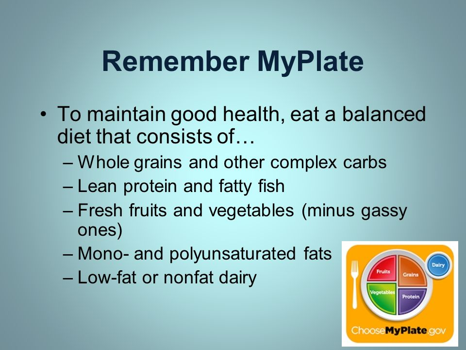 Remember MyPlate To maintain good health, eat a balanced diet that consists of… Whole grains and other complex carbs.