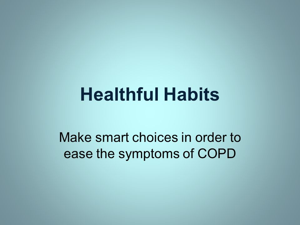 Make smart choices in order to ease the symptoms of COPD