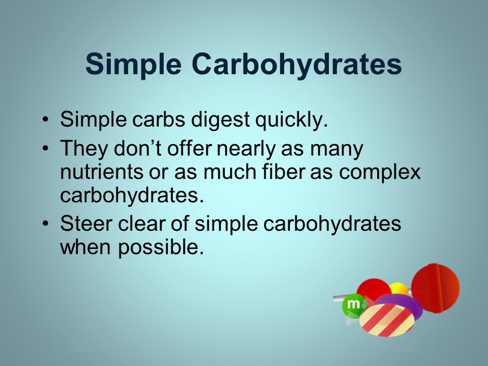 Simple Carbohydrates Simple carbs digest quickly.
