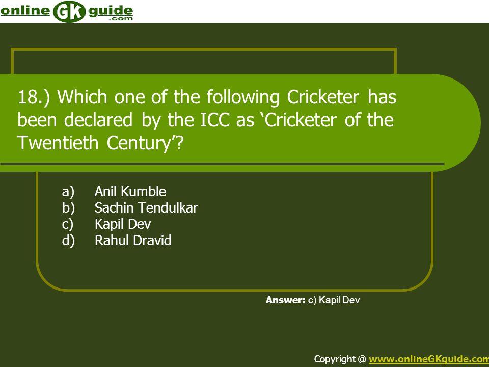 a) Anil Kumble b) Sachin Tendulkar c) Kapil Dev d) Rahul Dravid